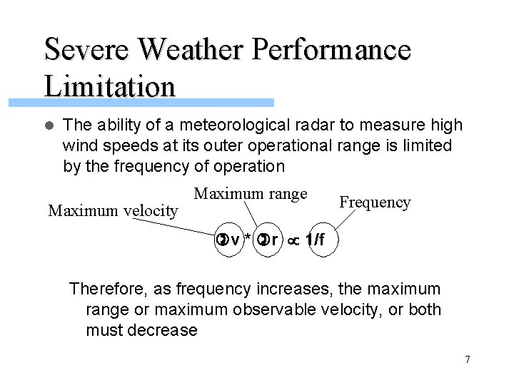 Severe Weather Performance Limitation l The ability of a meteorological radar to measure high