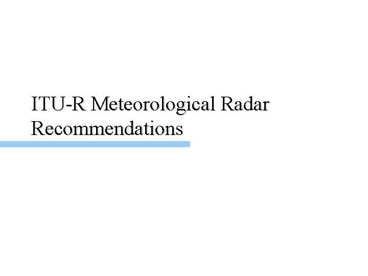 ITU-R Meteorological Radar Recommendations