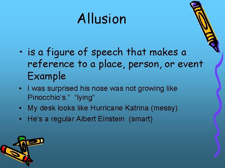 Allusion • is a figure of speech that makes a reference to a place,