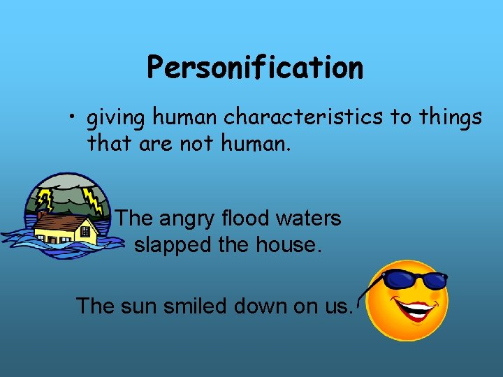 Personification • giving human characteristics to things that are not human. The angry flood