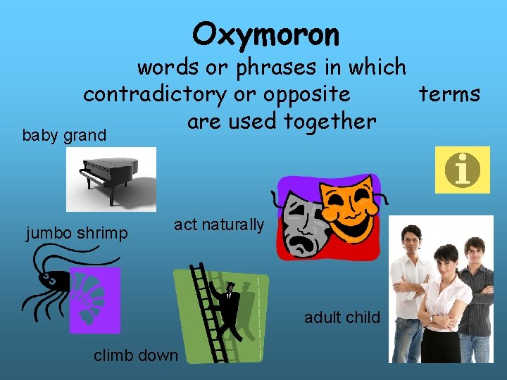 Oxymoron words or phrases in which contradictory or opposite terms are used together baby