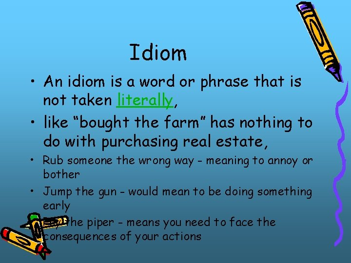 Idiom • An idiom is a word or phrase that is not taken literally,
