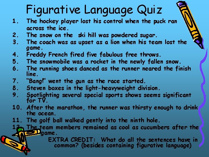1. Figurative Language Quiz The hockey player lost his control when the puck ran