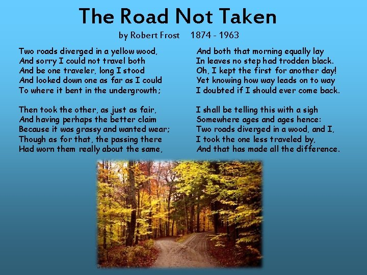 The Road Not Taken by Robert Frost Two roads diverged in a yellow wood,