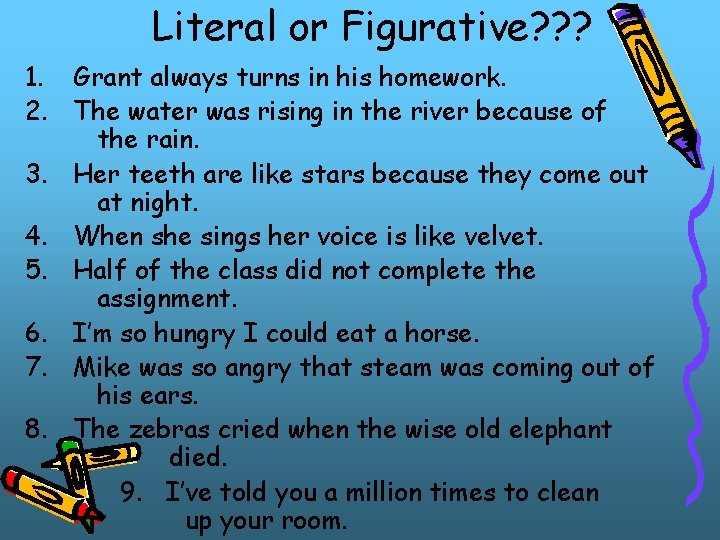 Literal or Figurative? ? ? 1. Grant always turns in his homework. 2. The