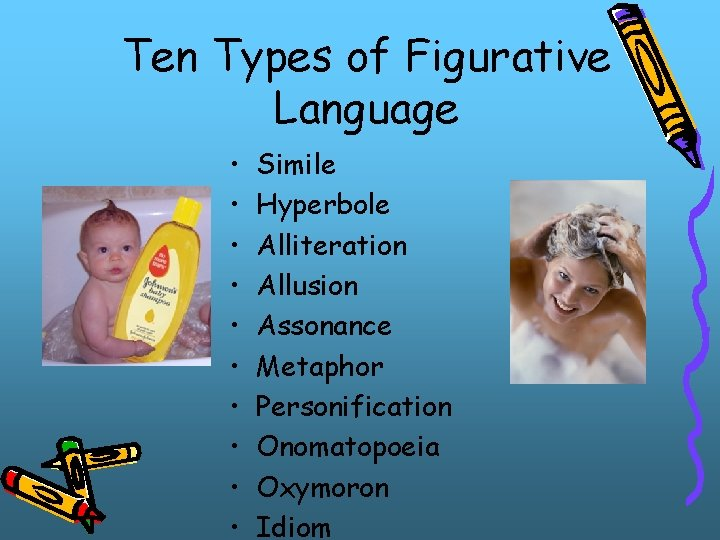 Ten Types of Figurative Language • • • Simile Hyperbole Alliteration Allusion Assonance Metaphor