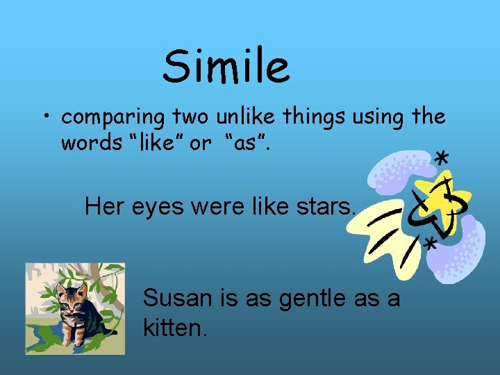 """Simile • comparing two unlike things using the words """"like"""" or """"as"""". Her eyes"""