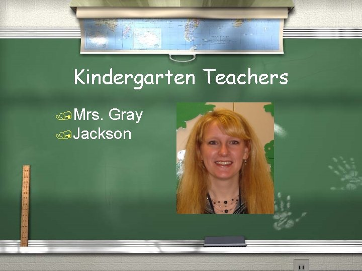 Kindergarten Teachers /Mrs. Gray /Jackson