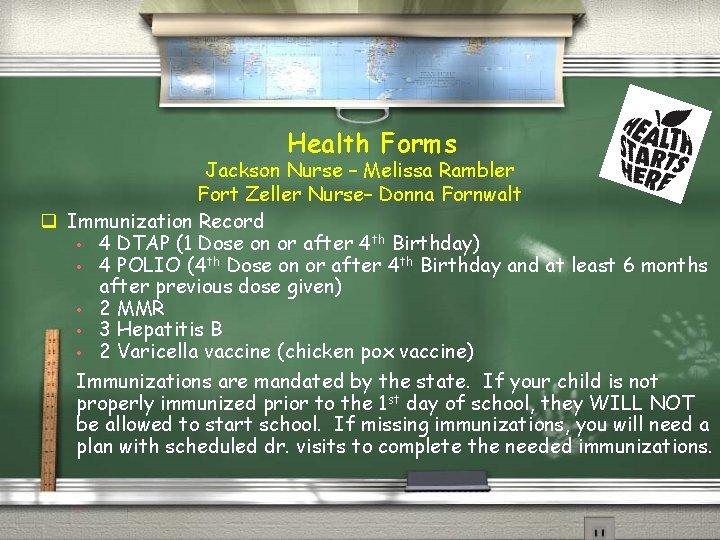 Health Forms Jackson Nurse – Melissa Rambler Fort Zeller Nurse– Donna Fornwalt q Immunization