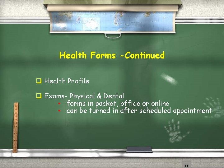 Health Forms -Continued q Health Profile q Exams- Physical & Dental • forms in