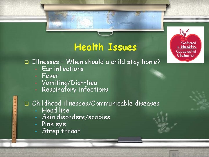 Health Issues q q Illnesses – When should a child stay home? • Ear