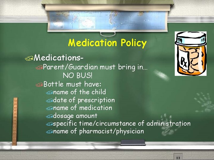 Medication Policy /Medications- /Parent/Guardian must bring in… NO BUS! /Bottle must have: /name of