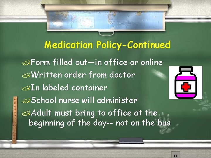 Medication Policy-Continued /Form filled out—in office or online /Written /In order from doctor labeled