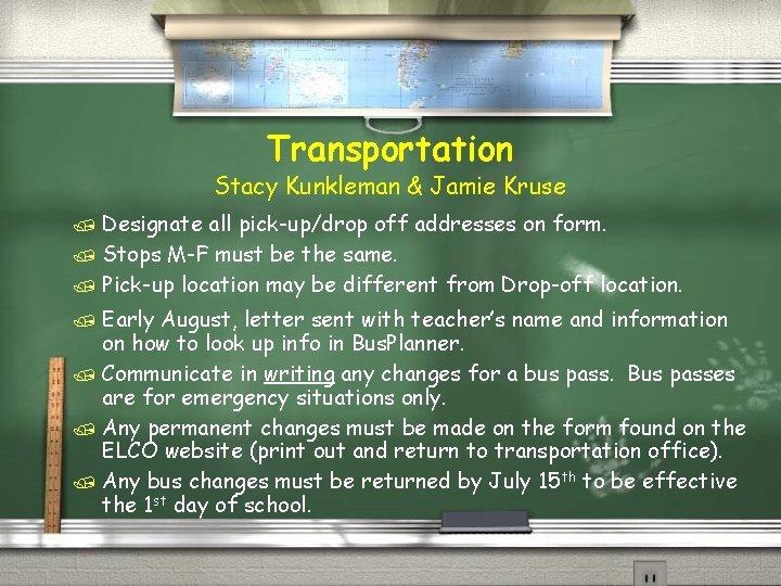 Transportation Stacy Kunkleman & Jamie Kruse / Designate all pick-up/drop off addresses on form.