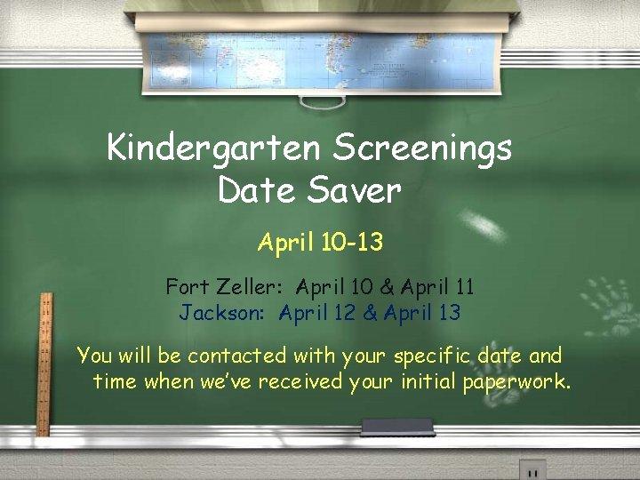 Kindergarten Screenings Date Saver April 10 -13 Fort Zeller: April 10 & April 11
