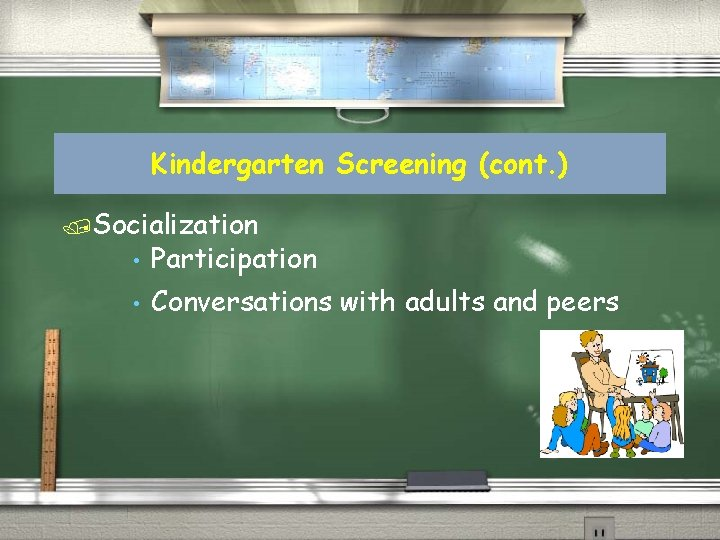 Kindergarten Screening (cont. ) /Socialization • Participation • Conversations with adults and peers
