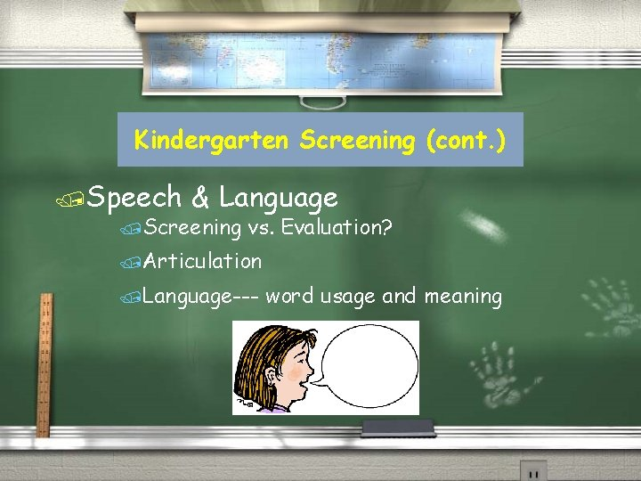 Kindergarten Screening (cont. ) /Speech & Language /Screening vs. Evaluation? /Articulation /Language--- word usage