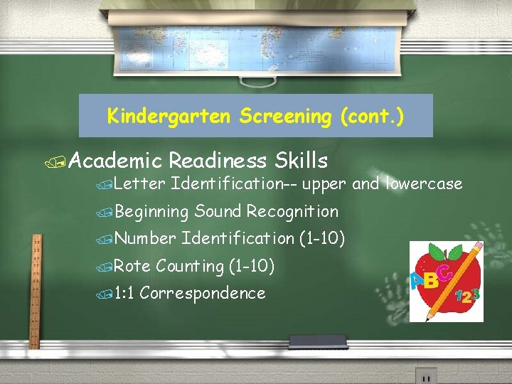 Kindergarten Screening (cont. ) /Academic Readiness Skills /Letter Identification-- upper and lowercase /Beginning /Number
