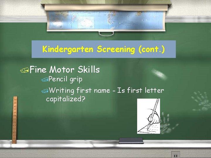Kindergarten Screening (cont. ) /Fine Motor Skills /Pencil grip /Writing first name - Is