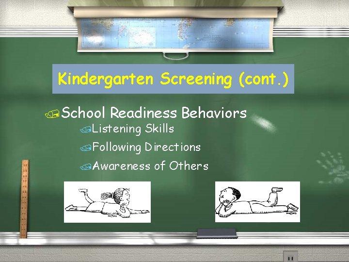 Kindergarten Screening (cont. ) /School Readiness /Listening Skills /Following Behaviors Directions /Awareness of Others