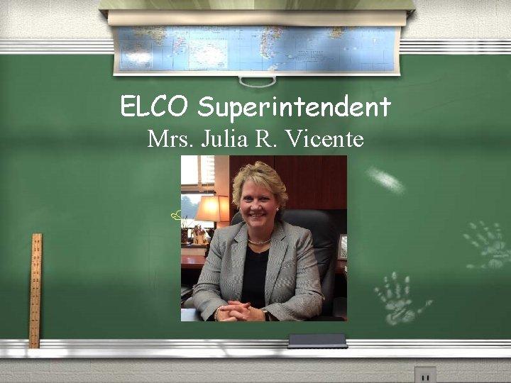 ELCO Superintendent Mrs. Julia R. Vicente /Mrs. Julia Vicente