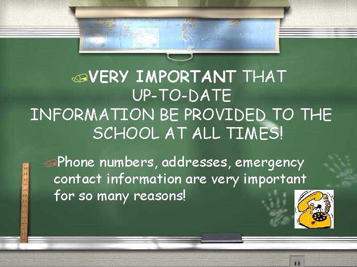 /VERY IMPORTANT THAT UP-TO-DATE INFORMATION BE PROVIDED TO THE SCHOOL AT ALL TIMES! /Phone