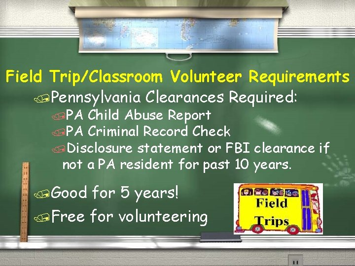 Field Trip/Classroom Volunteer Requirements /Pennsylvania Clearances Required: /PA Child Abuse Report /PA Criminal Record