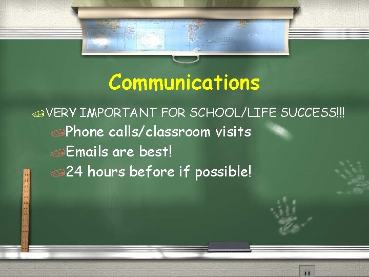 Communications /VERY IMPORTANT FOR SCHOOL/LIFE SUCCESS!!! /Phone calls/classroom visits /Emails are best! /24 hours