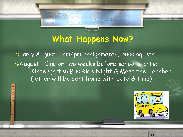 What Happens Now? /Early August-- am/pm assignments, bussing, etc. /August—One or two weeks before