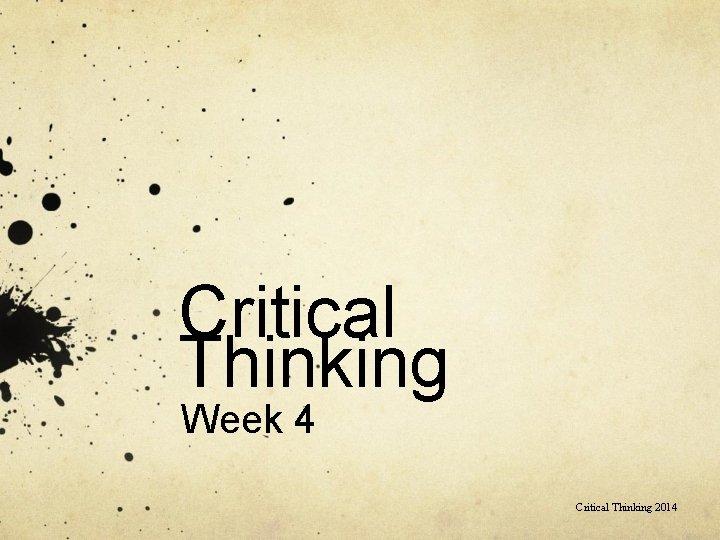 Critical Thinking Week 4 Critical Thinking 2014