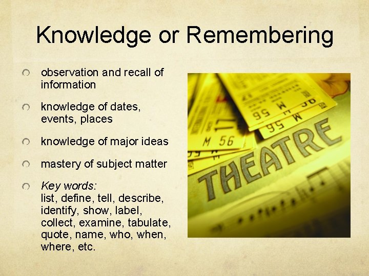 Knowledge or Remembering observation and recall of information knowledge of dates, events, places knowledge