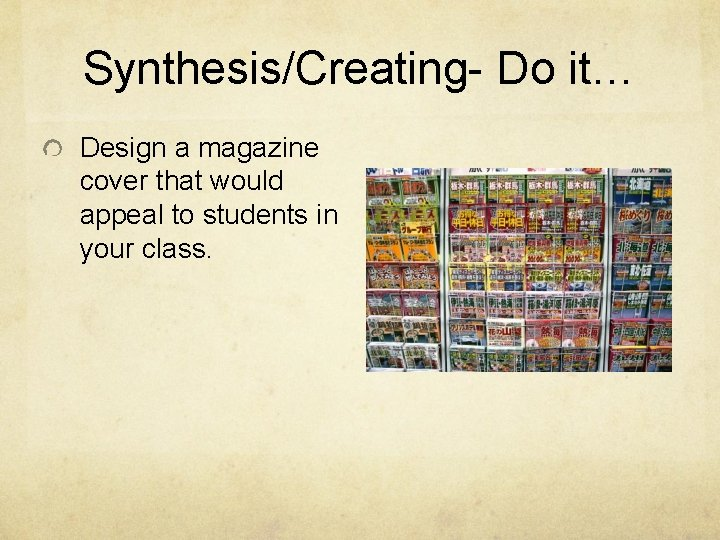 Synthesis/Creating- Do it… Design a magazine cover that would appeal to students in your