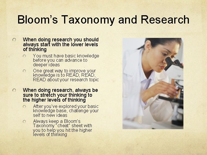Bloom's Taxonomy and Research When doing research you should always start with the lower