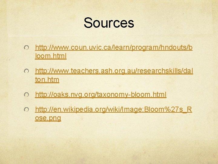 Sources http: //www. coun. uvic. ca/learn/program/hndouts/b loom. html http: //www. teachers. ash. org. au/researchskills/dal