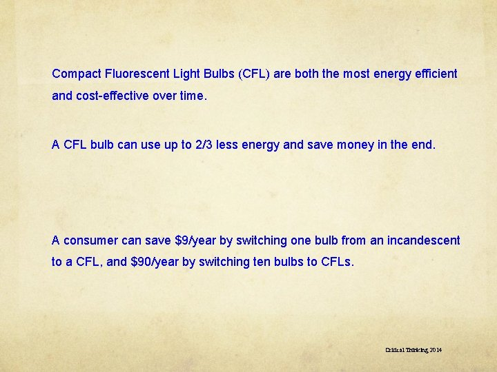 Compact Fluorescent Light Bulbs (CFL) are both the most energy efficient and cost-effective over