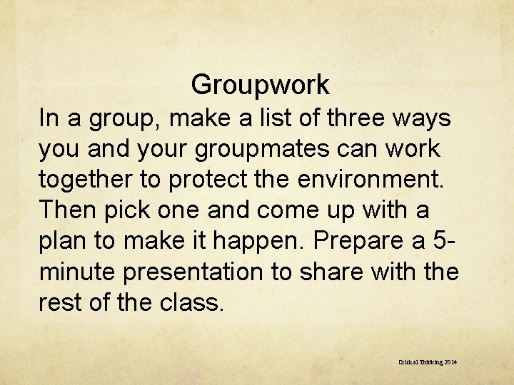 Groupwork In a group, make a list of three ways you and your groupmates