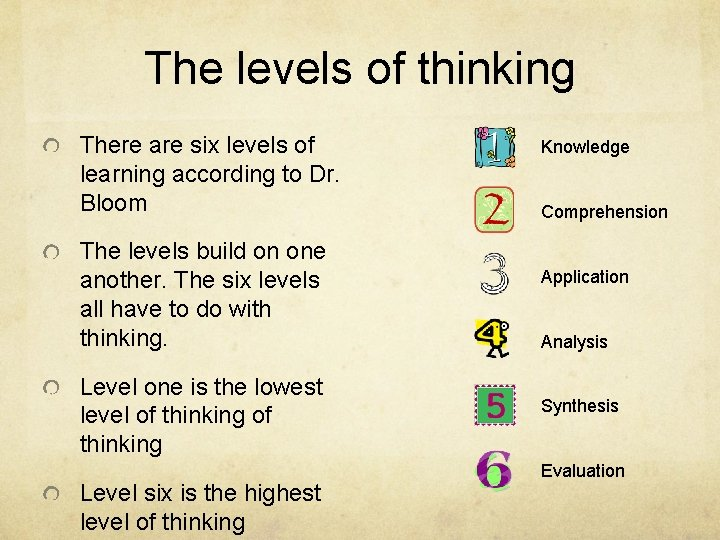 The levels of thinking There are six levels of learning according to Dr. Bloom