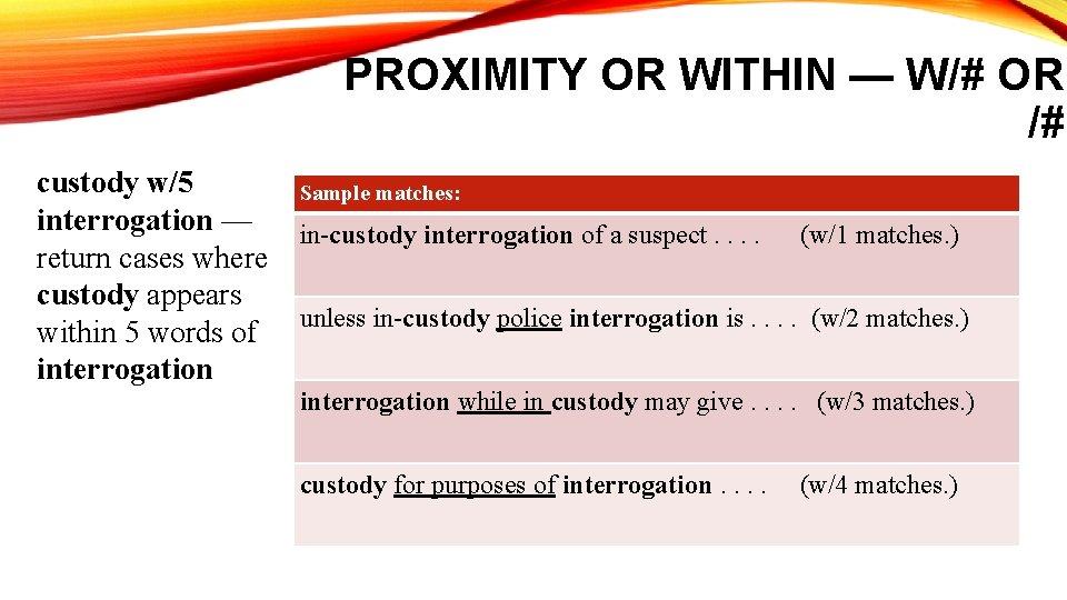 PROXIMITY OR WITHIN — W/# OR /# custody w/5 interrogation — return cases where