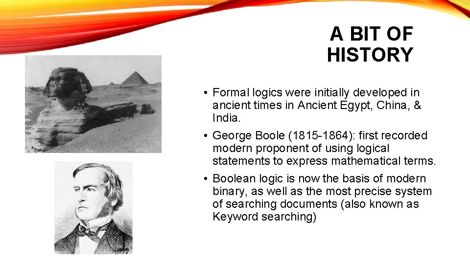 A BIT OF HISTORY • Formal logics were initially developed in ancient times in