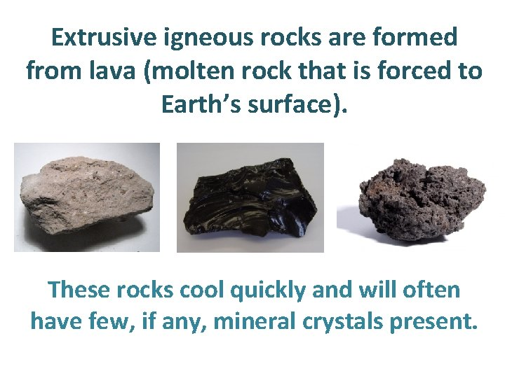 Extrusive igneous rocks are formed from lava (molten rock that is forced to Earth's