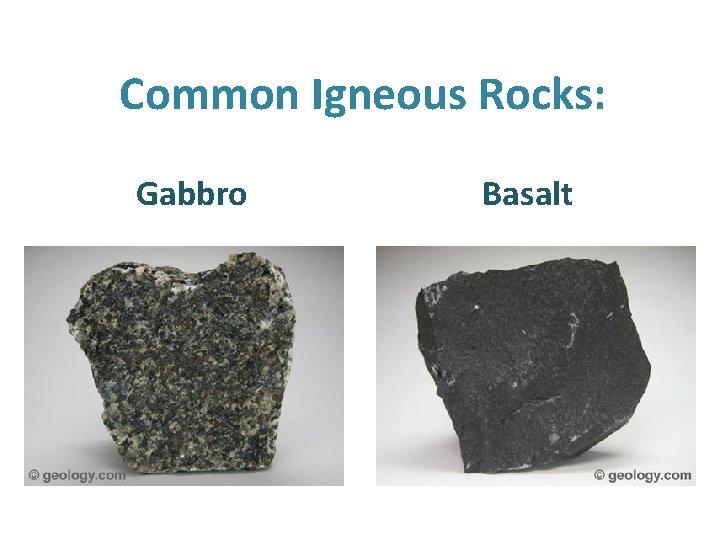 Common Igneous Rocks: Gabbro Basalt