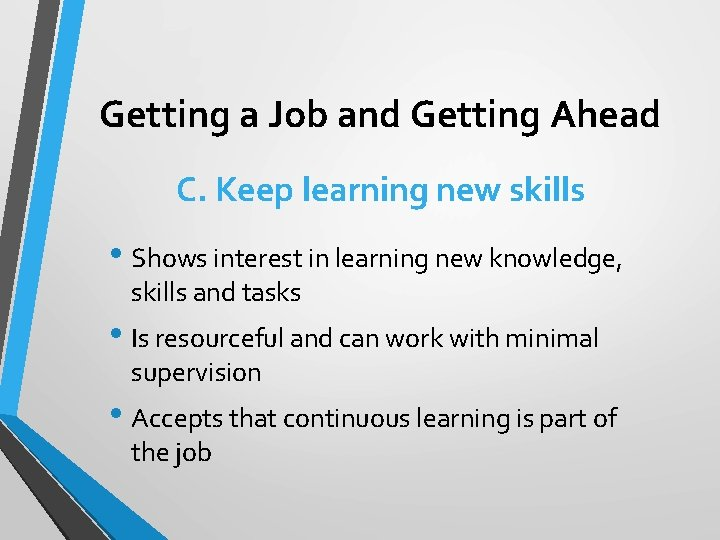 Getting a Job and Getting Ahead C. Keep learning new skills • Shows interest