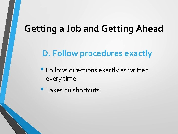Getting a Job and Getting Ahead D. Follow procedures exactly • Follows directions exactly