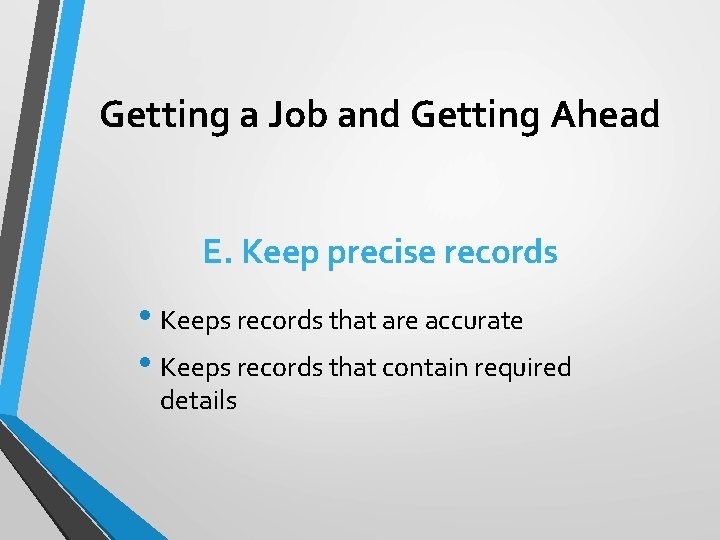 Getting a Job and Getting Ahead E. Keep precise records • Keeps records that