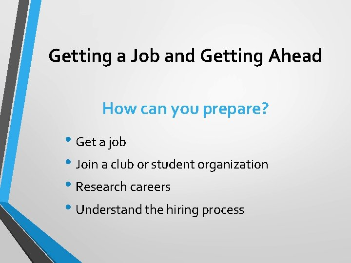 Getting a Job and Getting Ahead How can you prepare? • Get a job