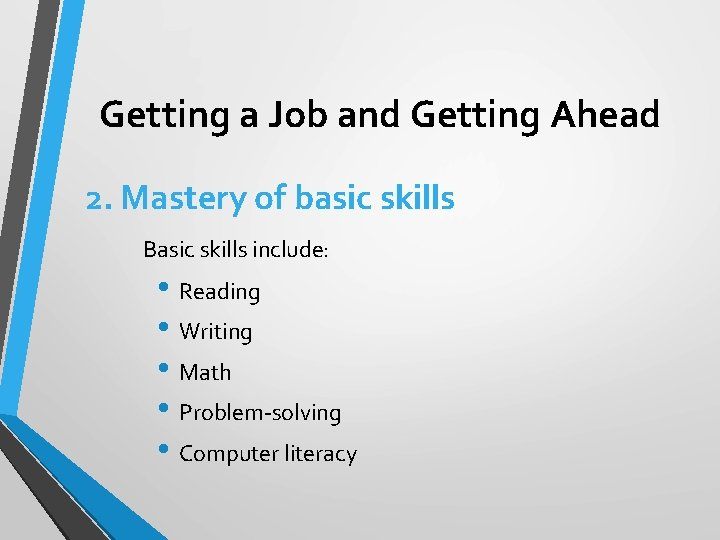 Getting a Job and Getting Ahead 2. Mastery of basic skills Basic skills include: