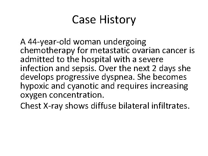 Case History A 44 -year-old woman undergoing chemotherapy for metastatic ovarian cancer is admitted