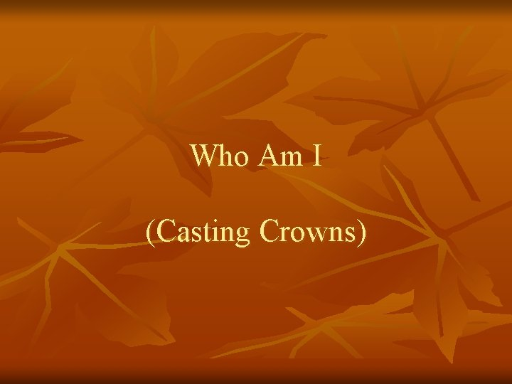 Who Am I (Casting Crowns)