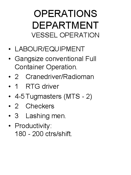 OPERATIONS DEPARTMENT VESSEL OPERATION • LABOUR/EQUIPMENT • Gangsize conventional Full Container Operation. • 2