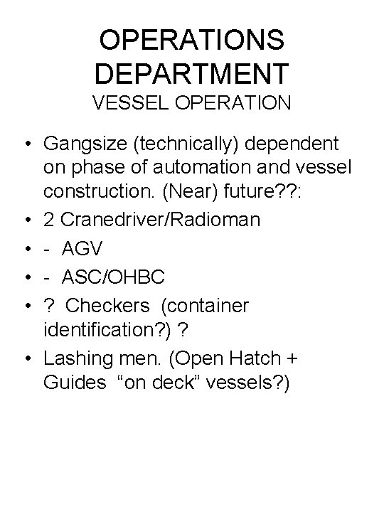 OPERATIONS DEPARTMENT VESSEL OPERATION • Gangsize (technically) dependent on phase of automation and vessel